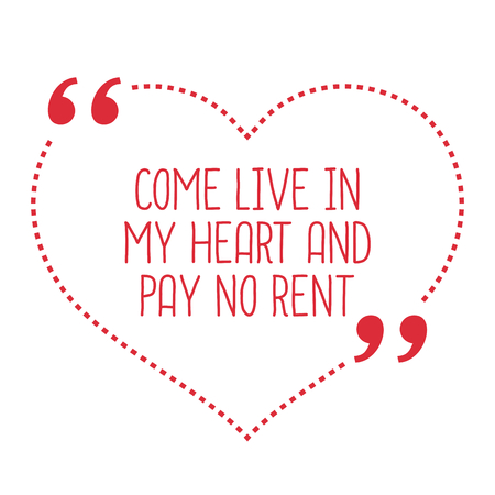 come in: Funny love quote. Come live in my heart and pay no rent. Simple trendy design. Illustration