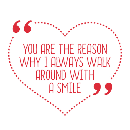 reason: Funny love quote. You are the reason why I always walk around with a smile. Simple trendy design. Illustration