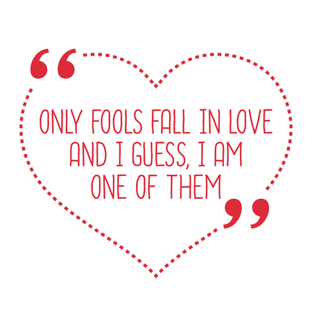 guess: Funny love quote. Only fools fall in love and I guess, I am one of them. Simple trendy design.