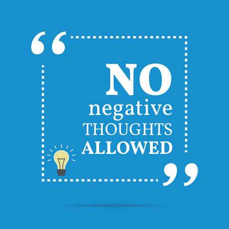 Inspirational motivational quote. No negative thoughts allowed. Simple trendy design.