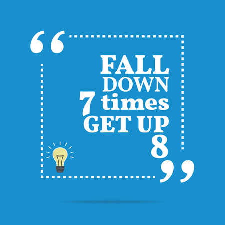 times up: Inspirational motivational quote. Fall down 7 times get up 8. Simple trendy design.