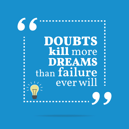 kill: Inspirational motivational quote. Doubts kill more dreams than failure ever will. Simple trendy design.