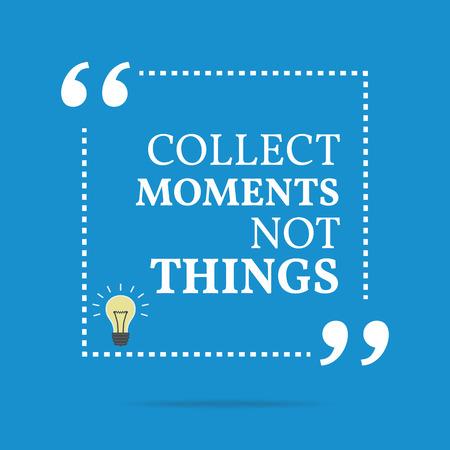 cobrar: cita de motivaci�n inspiradora. Recoger momentos no cosas. dise�o de moda simple.