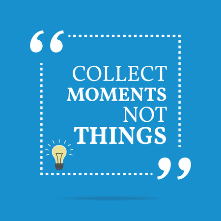 collect: Inspirational motivational quote. Collect moments not things. Simple trendy design.