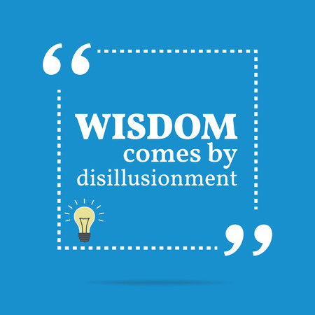 disillusionment: Inspirational motivational quote. Wisdom come by disillusionment. Simple trendy design. Illustration