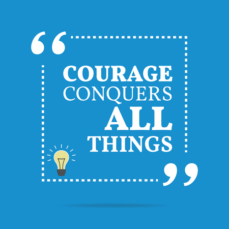conquers: Inspirational motivational quote. Courage conquers all things. Simple trendy design.