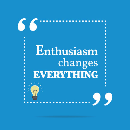 enthusiasm: Inspirational motivating quote. Enthusiasm changes everything. Simple trendy design.