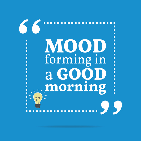 forming: Inspirational motivational quote. Mood forming in a good morning. Simple trendy design. Illustration