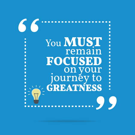 greatness: Inspirational motivational quote. You must remain focused on your journey to greatness. Simple trendy design.