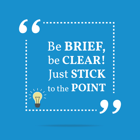 brief: Inspirational motivational quote. Be brief, be clear! Just stick to the point. Simple trendy design.