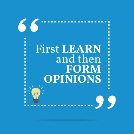 opinions: Inspirational motivational quote. First learn and then form opinions. Simple trendy design. Illustration