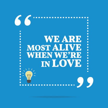 most creative: Inspirational motivational quote. We are most alive when were in love. Simple trendy design.
