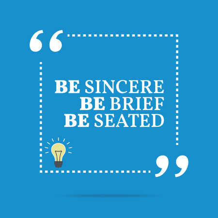 seated: Inspirational motivational quote. Be sincere be brief be seated. Simple trendy design. Illustration