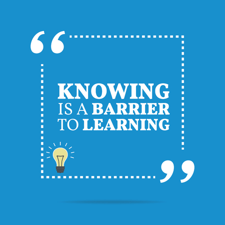 knowing: Inspirational motivational quote. Knowing is a barrier to learning. Simple trendy design.