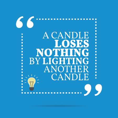 nothing: Inspirational motivational quote. A candle loses nothing by lighting another candle. Simple trendy design.