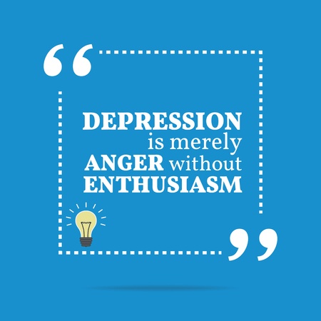 enthusiasm: Inspirational motivational quote. Depression is merely anger without enthusiasm. Simple trendy design. Illustration