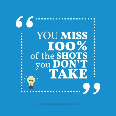 miss: Inspirational motivational quote. You miss 100% of the shots you dont take. Simple trendy design.