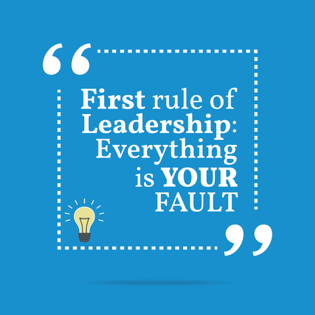 fault: Inspirational motivational quote. First rule of leadership: everything is your fault. Simple trendy design.