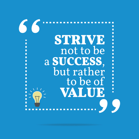 rather: Inspirational motivational quote. Strive not to be a success, but rather to be of value. Simple trendy design.