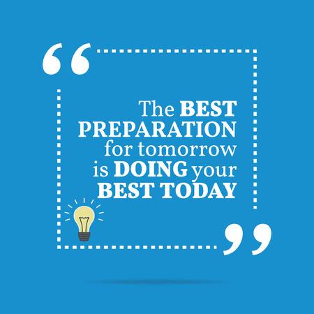 Cita de motivación inspirada. La mejor preparación para mañana está haciendo su mejor hoy. Diseño de moda simple. Ilustración de vector