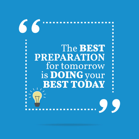 tomorrow: Inspirational motivational quote. The best preparation for tomorrow is doing your best today. Simple trendy design.