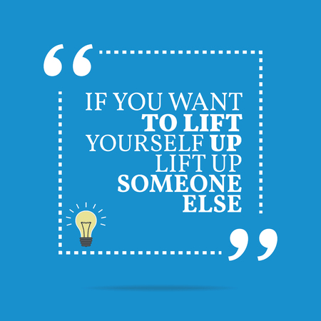 else: Inspirational motivational quote. If you want to lift yourself up lift up someone else. Simple trendy design.