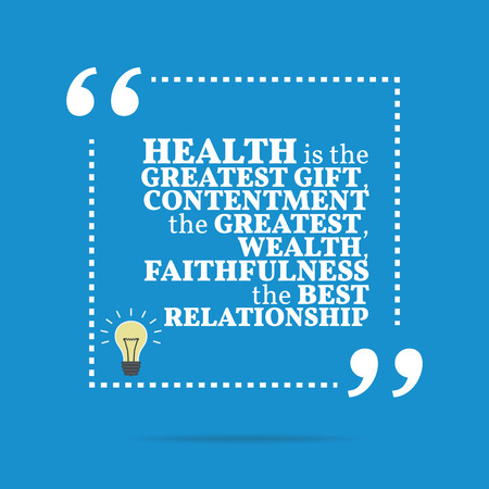 faithfulness: Inspirational motivational quote. Health is the greatest gift, contentment the greatest wealth, faithfulness the best relationship. Simple trendy design. Illustration