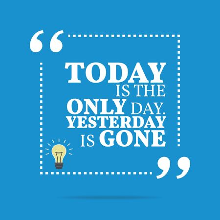 yesterday: Inspirational motivational quote. Today is the only day. Yesterday is gone. Simple trendy design.