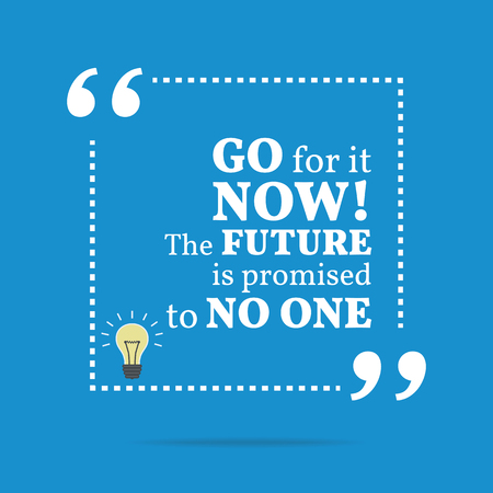 go for: Inspirational motivational quote. Go for it now! The future is promised to no one. Simple trendy design.