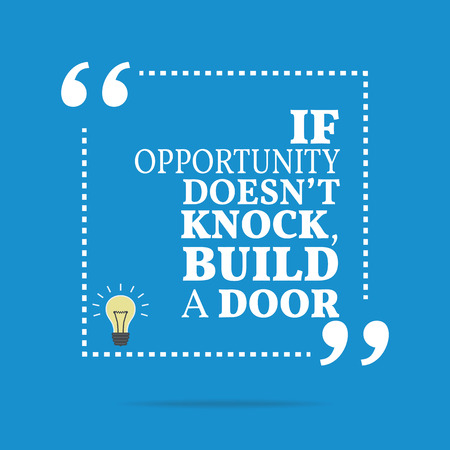 knock on door: Inspirational motivational quote. If opportunity doesnt knock, build a door. Simple trendy design.