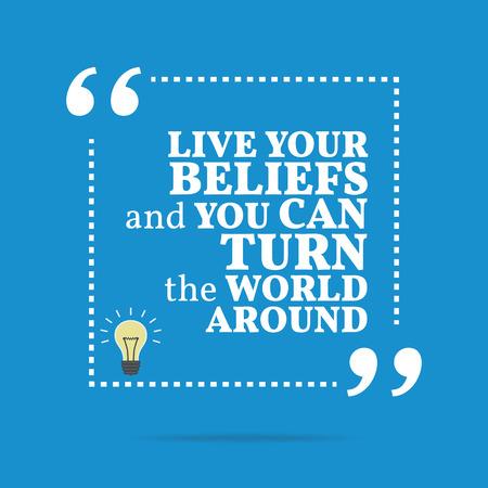 Cita de motivación inspirada. Vive tus creencias y puede girar el mundo que los rodea. Diseño de moda simple. Foto de archivo - 55289219