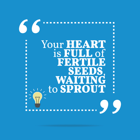 fertile: Inspirational motivational quote. Your heart is full of fertile seed, waiting to sprout. Simple trendy design.
