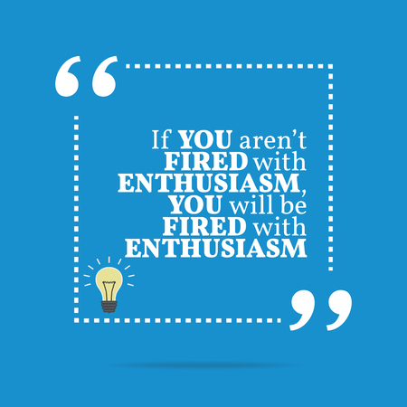 enthusiasm: Inspirational motivational quote. If you arent fired with enthusiasm, you will be fired with enthusiasm. Simple trendy design.