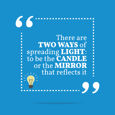 reflects: Inspirational motivational quote. There are two ways of spreading light: to be the candle or the mirror that reflects it. Simple trendy design.