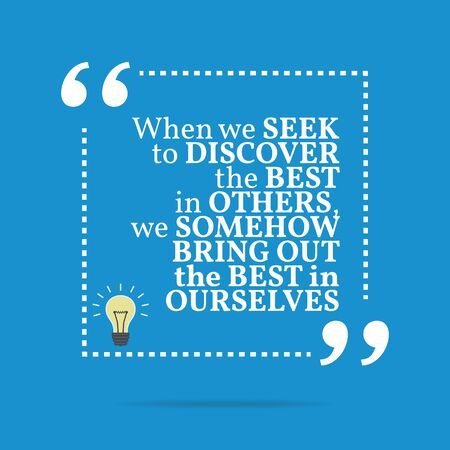 seek: Inspirational motivational quote. When we seek to discover the best in others, we somehow bring out the best in ourselves. Simple trendy design.