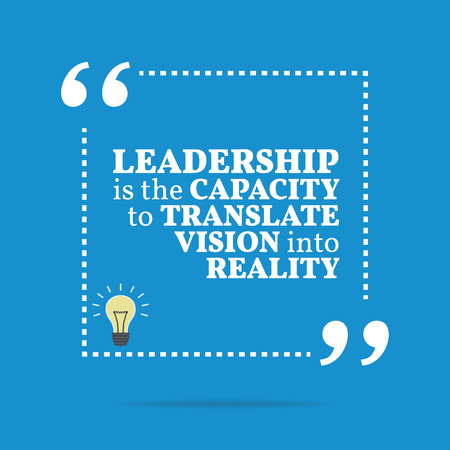 capacity: Inspirational motivational quote. Leadership is the capacity to translate vision into reality. Simple trendy design.