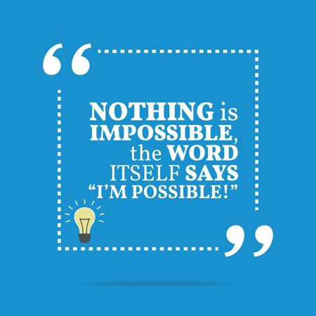 nothing: Inspirational motivational quote. Nothing is impossible, the word itself says Im possible! Simple trendy design.