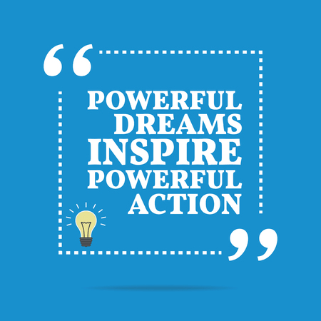 inspire: Inspirational motivational quote. Powerful dreams inspire powerful action. Simple trendy design.