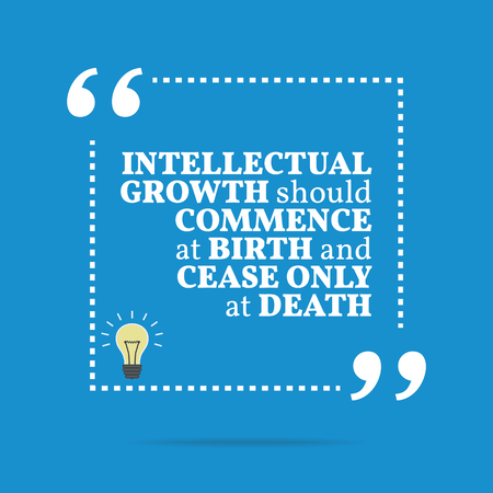 commence: Inspirational motivational quote. Intellectual growth should commence at birth and cease only at death. Simple trendy design. Illustration