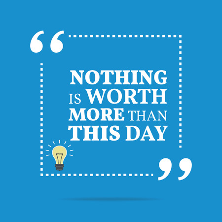 worth: Inspirational motivational quote. Nothing is worth more than this day. Simple trendy design.