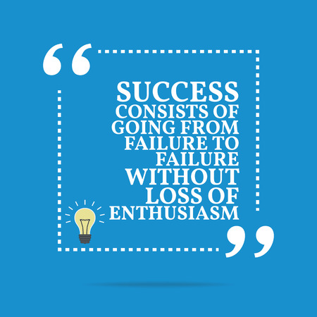 enthusiasm: Inspirational motivational quote. Success consists of going from failure to failure without loss of enthusiasm. Simple trendy design. Illustration