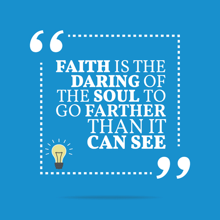 daring: Inspirational motivational quote. Faith is the daring of the soul to go farther than it can see. Simple trendy design.