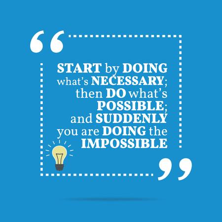 Inspirational motivierend Zitat. Beginnen Sie mit dem zu tun, was erforderlich ist; dann tun, was möglich ist; und plötzlich Sie tun das Unmögliche. Einfache trendiges Design. Illustration