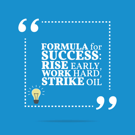 early: Inspirational motivational quote. Formula for success: rise early, work hard, strike oil. Simple trendy design.