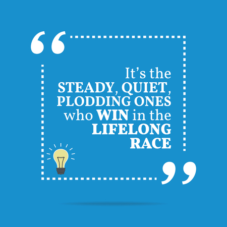 steady: Inspirational motivational quote. Its the steady, quiet, plodding ones who win in the lifelong race. Simple trendy design. Illustration