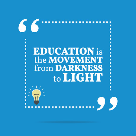 darkness: Inspirational motivational quote. Education is the movement from darkness to light. Simple trendy design. Illustration