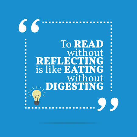 digesting: Inspirational motivational quote. To read without reflecting is like eating without digesting. Simple trendy design.