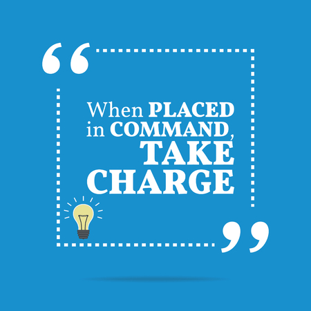 command: Inspirational motivational quote. When placed in command, take charge. Simple trendy design.