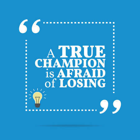losing knowledge: Inspirational motivational quote. A true champion is afraid of losing. Simple trendy design. Illustration