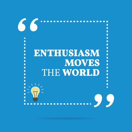 Cita de motivación inspirada. El entusiasmo mueve el mundo. Diseño de moda simple. Ilustración de vector